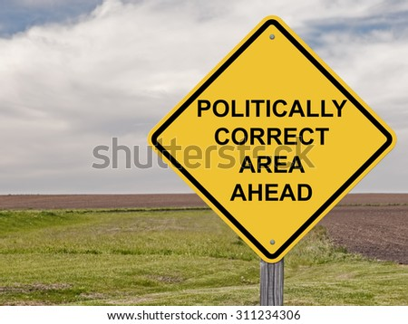 Caution Sign - Politically Correct Area Ahead Addition to Sign Set Series - stock photo