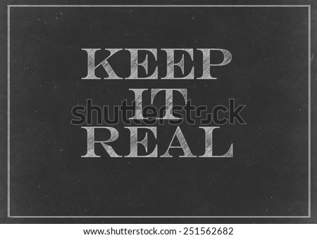 "Chalk drawing - concept of ""Keep It Real"" - stock photo"
