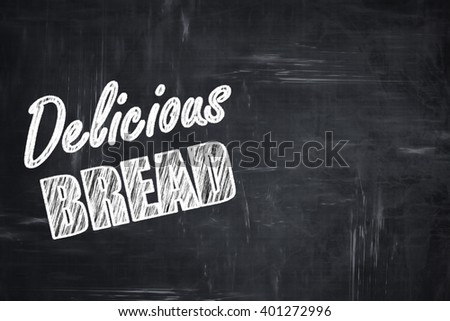 Chalkboard background with chalk letters: Delicious bread sign