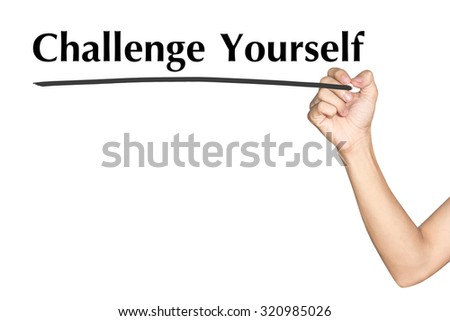 Challenge Yourself Man hand writing virtual screen text on white background - stock photo