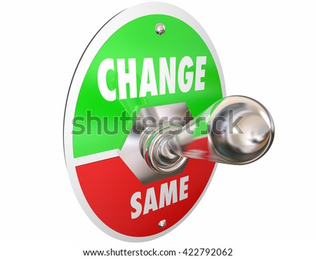 Change Vs Same Switch Toggle Lever Turn On Words 3d Illustration - stock photo