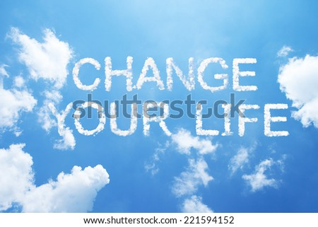 change your life clouds word on sky. - stock photo