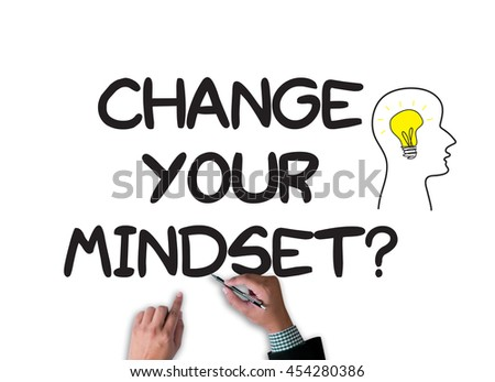 CHANGE YOUR MINDSET? businessman work on white broad, top view