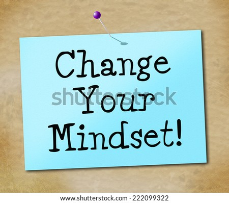 Change Your Mindset Indicating Think About It And Reflect Plan - stock photo