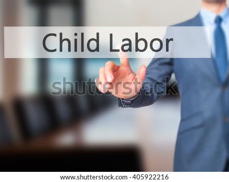 Child Labor - Businessman hand pressing button on touch screen interface. Business, technology, internet concept. Stock Photo - stock photo