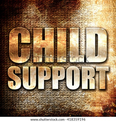child support, rust writing on a grunge background - stock photo