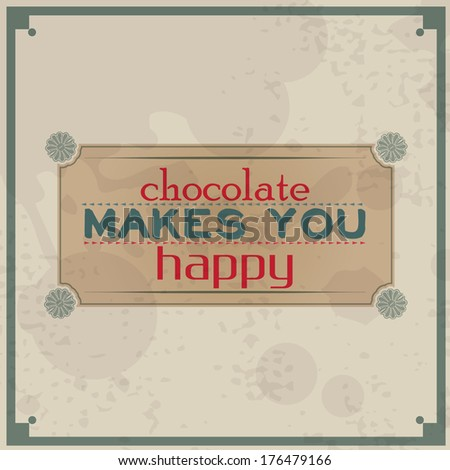 Chocolate makes you happy. Vintage Typographic Background. Motivational Quote. Retro Label With Calligraphic Elements (Raster) - stock photo