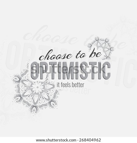 Choose to be optimistic. It feels better. Motivational poster. Minimalist background - stock photo