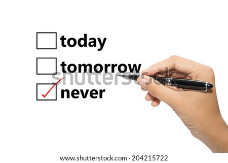 Choosing between today, tomorrow and never  - stock photo