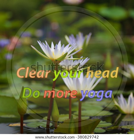 Clear your head do more yoga motivational quote on lotus background