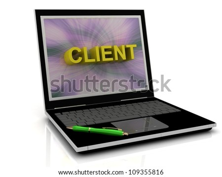 CLIENT message on laptop screen in big letters. 3D illustration isolated on white background - stock photo