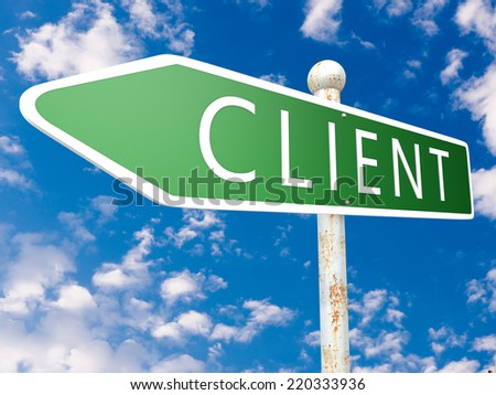 Client - street sign illustration in front of blue sky with clouds. - stock photo
