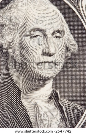 Closeup of a saddened George Washington on the one dollar bill.  George has a tear streaming down the right cheek.  Metaphor for the poor performance of the US Dollar.