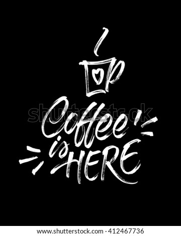 Coffee is here! Handwritten inscription with hand drawn cup of coffee. Real brush strokes texture. Modern brush calligraphy for banner, poster, card, menu design of cafe or restaurant. - stock photo