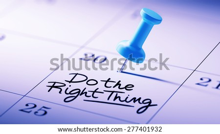 Concept image of a Calendar with a blue push pin. Closeup shot of a thumbtack attached. The words Do the right thing written on a white notebook to remind you an important appointment. - stock photo