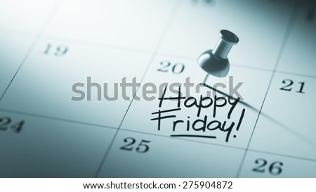 Concept image of a Calendar with a push pin. Closeup shot of a thumbtack attached. The words Happy Friday written on a white notebook to remind you an important appointment. - stock photo