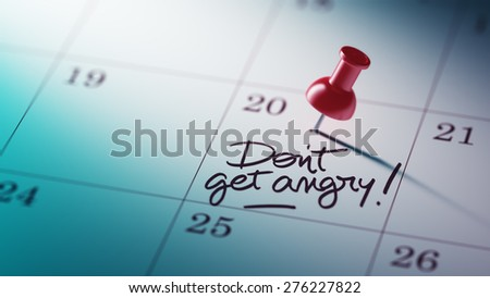 Concept image of a Calendar with a red push pin. Closeup shot of a thumbtack attached. The words Don't get angry written on a white notebook to remind you an important appointment. - stock photo