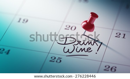 Concept image of a Calendar with a red push pin. Closeup shot of a thumbtack attached. The words Drink Wine written on a white notebook to remind you an important appointment. - stock photo