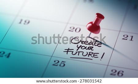 Concept image of a Calendar with a red push pin. Closeup shot of a thumbtack attached. The words Create your future written on a white notebook to remind you an important appointment. - stock photo