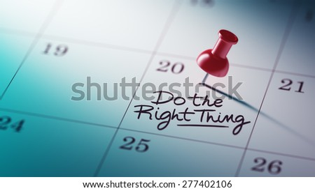 Concept image of a Calendar with a red push pin. Closeup shot of a thumbtack attached. The words Do the right thing written on a white notebook to remind you an important appointment. - stock photo