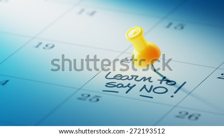 Concept image of a Calendar with a yellow push pin. Closeup shot of a thumbtack attached. The words Learn to say no written on a white notebook to remind you an important appointment. - stock photo
