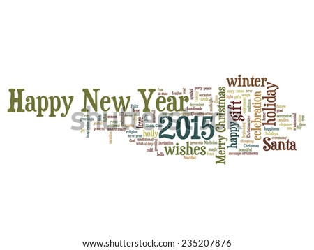 Concept or conceptual Happy New Year 2015 or Christmas abstract holiday text word cloud isolated on background, metaphor to happy, celebrate, eve, festive, future, joy, december, wish, jolly or santa