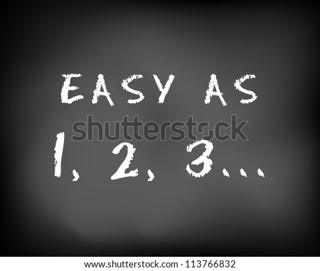"Conceptual ""easy as 1 2 3"" ad on black chalkboard. One two three. Slide template."