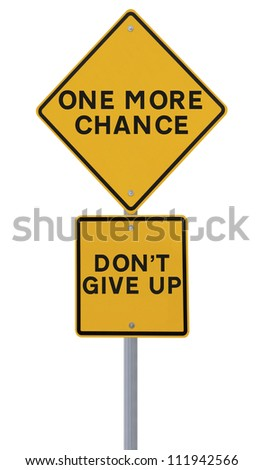 Conceptual road sign on chances and not giving up (isolated on white)