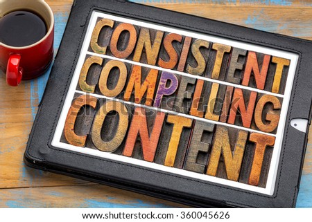 consistent, compelling content -  recommendation for bloging and social media marketing - a word abstract in vintage letterpress wood type on a digital tablet with a cup of coffee - stock photo