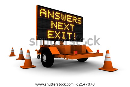 Construction sign message board and cones. Next exit... Answers!