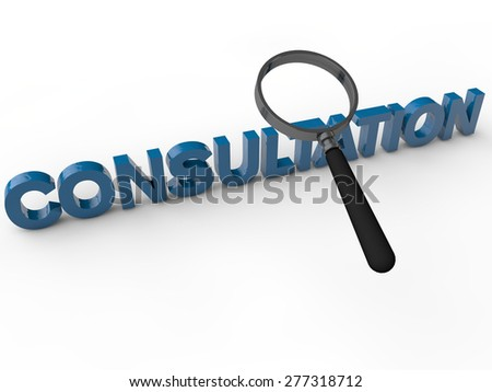 Consultation - 3D Text with maginifier over white background - stock photo