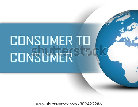 Consumer to Consumer concept with globe on white background