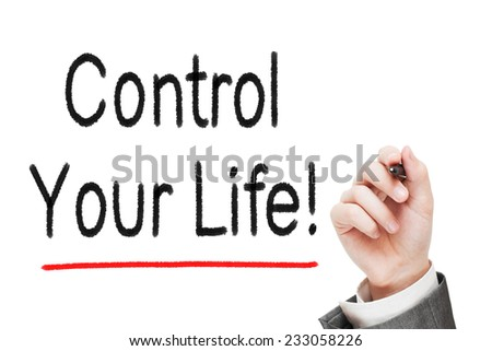 Control your life! written with a marker on white background - stock photo