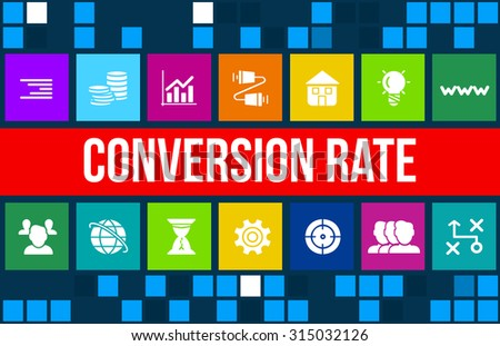 Conversion Rate concept image with business icons and copyspace. - stock photo
