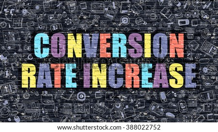 Conversion Rate Increase. Multicolor Inscription on Dark Brick Wall with Doodle Icons. Conversion Rate Increase Concept in Modern Style. Conversion Rate Increase Business Concept. - stock photo