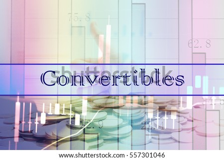 Convertibles - Abstract digital information to represent Business&Financial as concept. The word Convertibles is a part of stock market vocabulary in stock photo