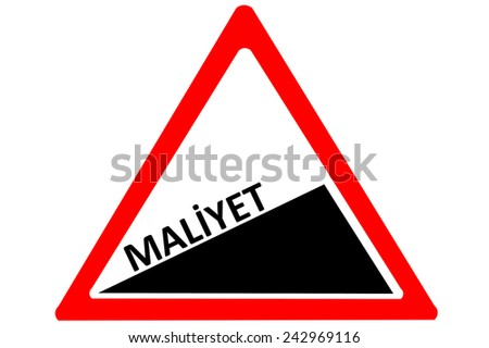 cost Turkish maliyet increasing warning road sign isolated on white - stock photo