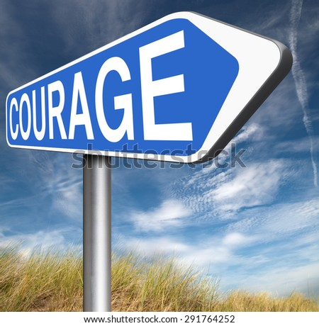 courage no fears and bravery the ability to confront fear pain danger uncertainty and intimidation fearless courageous road sign arrow  - stock photo