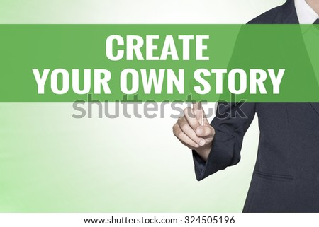 Create Your Own Story word on green virtual screen touching by business woman - stock photo