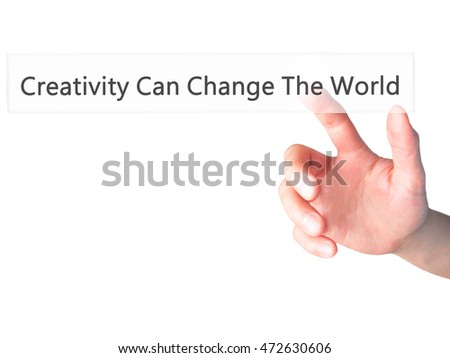 Creativity Can Change The World  - Hand pressing a button on blurred background concept . Business, technology, internet concept. Stock Photo