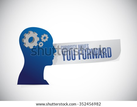 Curiosity moves you forward thinking brain sign concept illustration design - stock photo