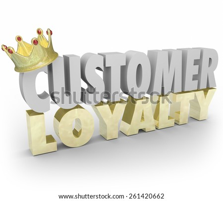 Customer Loyalty words in 3d letters with gold crown to illustrate top or best repeat and return clients and business for your company sales - stock photo
