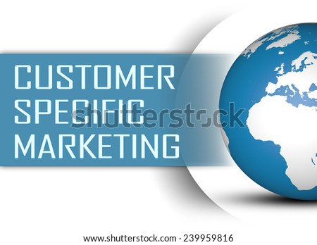 Customer Specific Marketing concept with globe on white background