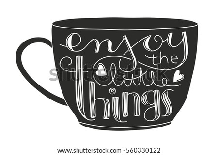 Wonderful Cute Coffee Or Tea Cup With Inspirational Quote Enjoy The Little Things.