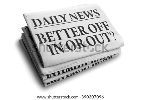 Daily news newspaper headline reading better off in or out concept for referendum or vote to stay or leave  - stock photo