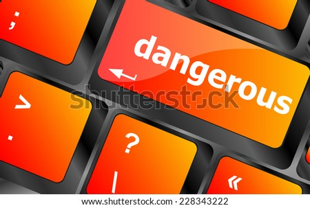 dangerous word on computer key. security concept - stock photo