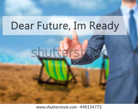Dear Future, Im Ready - Businessman hand pushing button on touch screen. Business, technology, internet concept. Stock Image - stock photo