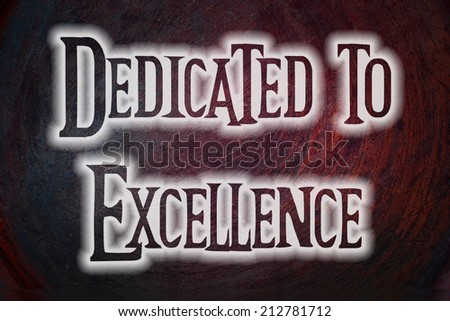 Dedicated To Excellence Concept text - stock photo