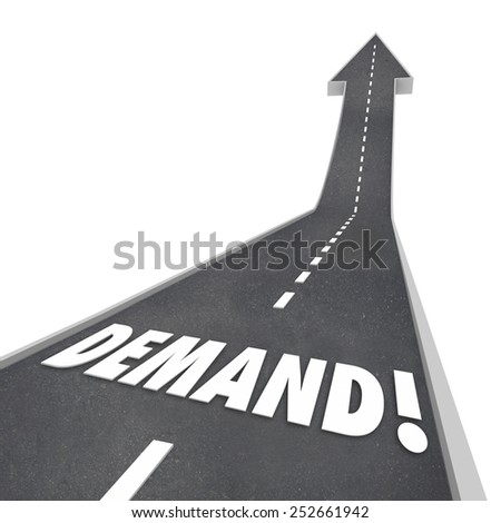 Demand word in 3d letters on a road leading upward in an arrow pointing to more, increased and improved response, needs or expectations from customers in the market - stock photo