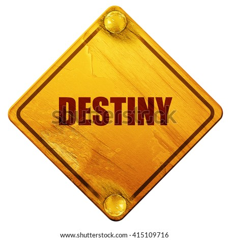 destiny, 3D rendering, isolated grunge yellow road sign - stock photo